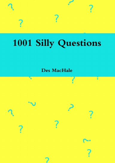 1001 Silly Questions